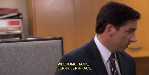 Welcome back jerky jerk-face
